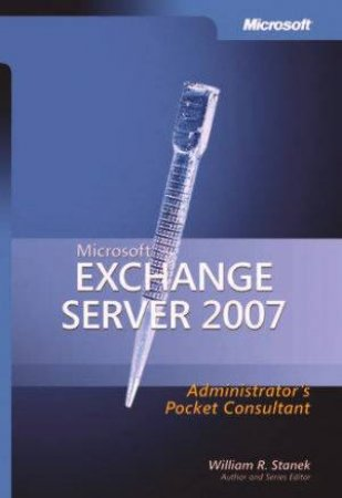 Microsoft Exchange Server 2007 Administrator's Pocket Consultant by William R Stanek