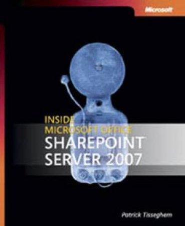 Inside Microsoft Office SharePoint Server 2007 by Patrick Tissenghem