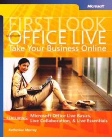 Microsoft Office 2007 Live: Take Your Business Online by Katherine Murray