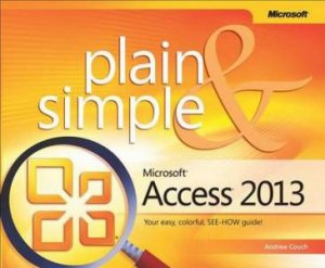 Microsoft Access 2013 Plain & Simple by Andrew Couch