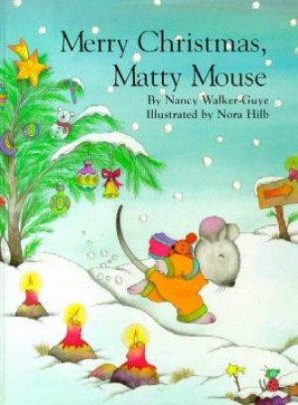Merry Christmas, Matty Mouse by Nancy Walker-Guye