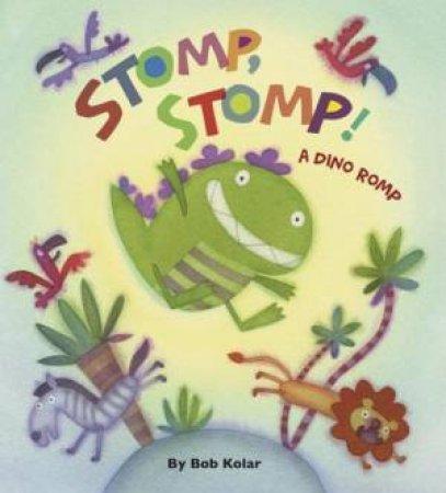 Stomp, Stomp! A Dino Romp by KOLAR BOB