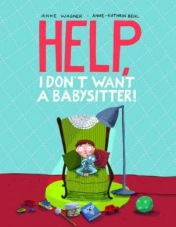 Help, I Don't Want a Babysitter! by WAGNER ANKE