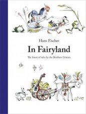 In Fairyland The Finest Of Tales By The Brothers Grimm