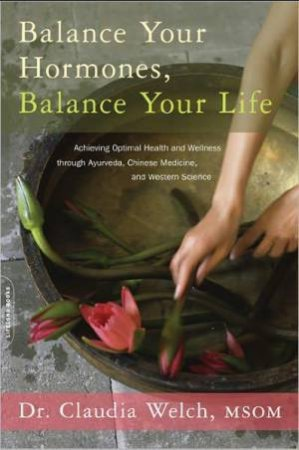 Balance Your Hormones, Balance Your Life by Claudia Welch