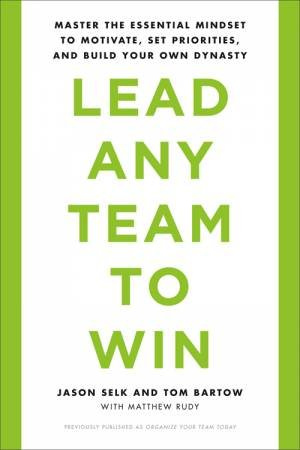 Lead Any Team To Win by Jason Selk & Tom Bartow & Matthew Rudy
