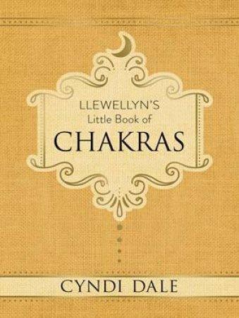 Llewellyn's Little Book Of Chakras by Cyndi Dale