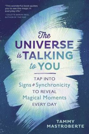 The Universe Is Talking To You