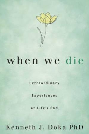 When We Die by Kenneth  J. Doka  Phd