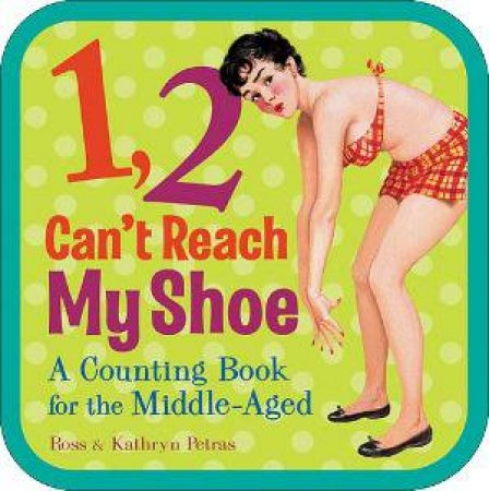1,2 Can't Reach My Shoe by Ross and Petras, Kathryn Petras