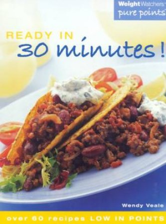 Weight Watchers: Pure Points Ready In 30 Minutes by Wendy Veale