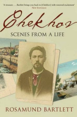 Chekhov: Scenes From A Life by Rosamund Bartlett