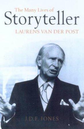 Storyteller: The Many Lives Of Laurens Van Der Post by D F Jones