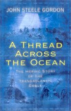 A Thread Across The Ocean The Heroic Story Of The Transatlantic Cable
