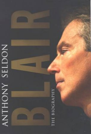 Blair: The Biography by Anthony Seldon