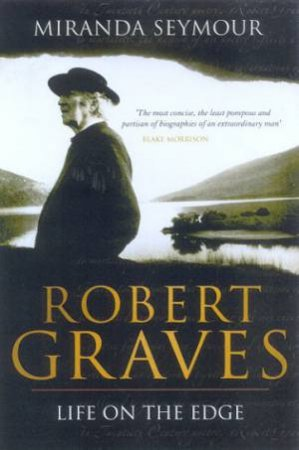 Robert Graves: Life On The Edge by Miranda Seymour