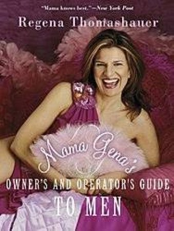 Mama Gena's Owners's & Operator's Guide To Men by Regena Thomashauer
