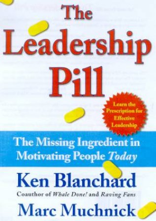 The Leadership Pill by Ken Blanchard & Marc Muchnick