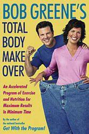 Bob Greene's Total Body Makeover by Bob Greene