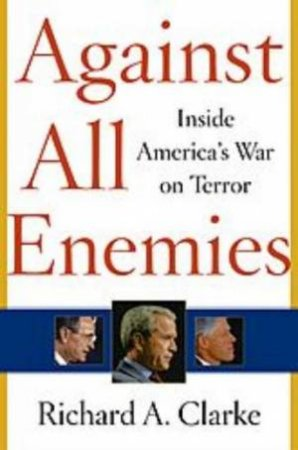 Against All Enemies: Inside America's War On Terror by Richard Clark