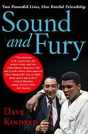 Sound And Fury: Two Powerful Lives, One Fateful Friendship by Dave Kindred