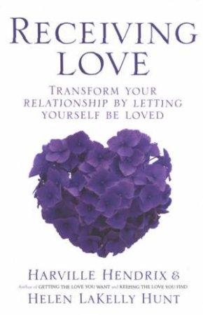 Receiving Love by Harville Hendrix & Helen LaKelly Hunt