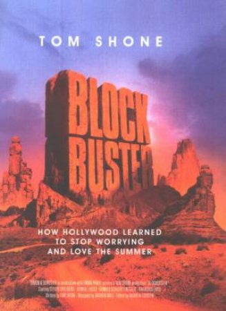 Blockbuster: How Hollywood Learned To Stop Worrying And Love The Summer by Tom Shone