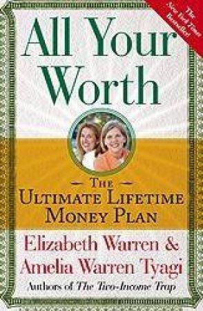 All Your Worth: The Ultimate Lifetime Money Plan by Elizabeth Warren & Amel Tyagi