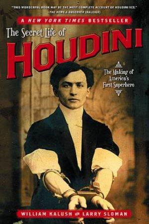 The Secret Life of Houdini: The Making of America's First Superhero by  William/Sloman, Larry Kalush - 9780743272087 - QBD Books