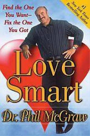 Love Smart: Find The One You Want, Fix The One You've Got by Dr. Phil McGraw