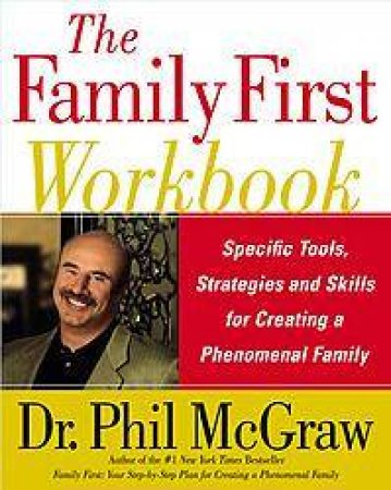 The Family First Workbook by Dr Phil McGraw