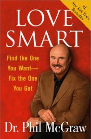 Love Smart: Find The One You Want, Fix The One You Got by Dr. Phil McGraw