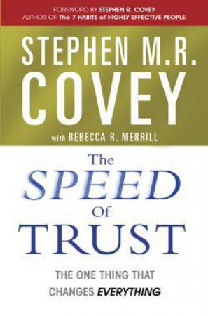 The Speed Of Trust: The One Thing That Changes Everything by Stephen R. Covey