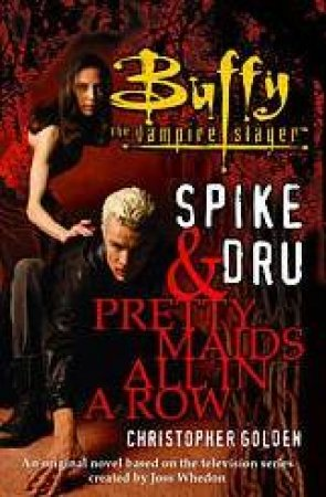 Buffy The Vampire Slayer: Spike & Dru: Pretty Maids All In A Row by Christopher Golden