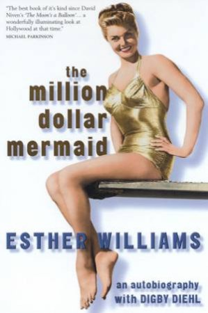 The Million Dollar Mermaid: Esther Williams by Esther Williams & Digby Diehl