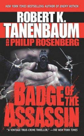 Badge Of The Assassin by Robert K Tanenbaum & Philip Rosenberg