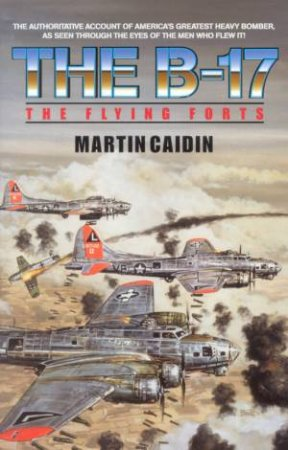 The B-17: The Flying Forts by Martin Caidin