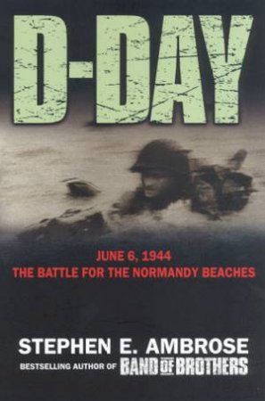 The Battle For The Normandy Beaches by Stephen E Ambrose