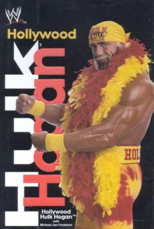 Hollywood Hulk Hogan by Hulk Hogan & Michael Jan Friedman