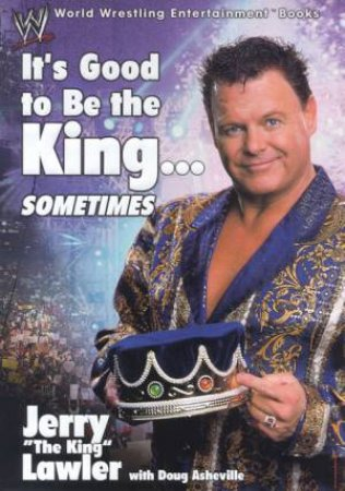 It's Good To Be The King . . . Sometimes by Jerry Lawler & Doug Asheville