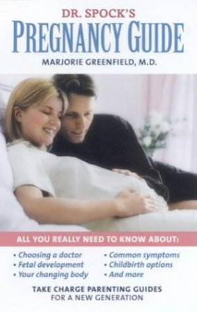 Take Charge Parenting Guide: Dr Spock's Pregnancy Guide by Dr Marjorie Greenfield