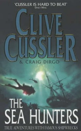 The Sea Hunters: True Adventures With Famous Shipwrecks by Cussler Clive & Craig Dirgo