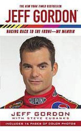 Jeff Gordon: Racing Back To The Front: My Memoir by Jeff Gordon & Steve Eubanks