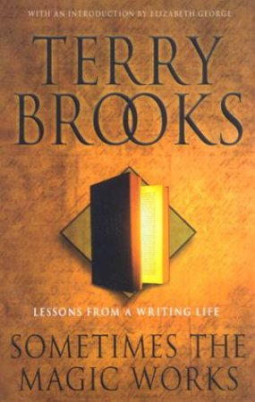 Terry Brooks: Sometimes The Magic Works: Lessons From A Writing Life