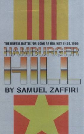 Hamburger Hill: The Brutal Battle For Dong Ap Bia, May 11-20, 1969 by Samuel Zaffiri