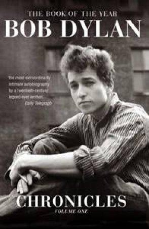 Bob Dylan: Chronicles Volume 1 by Bob Dylan