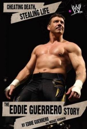 Cheating Death, Stealing Life: The Eddie Guerrero Story by Eddie Guerrero