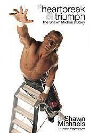 Heartbreak & Triumph: The Shawn Michaels Story by Shawn Michaels & Aaron Williams