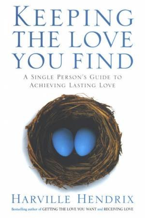 Keeping The Love You Find: A Single Person's Guide To Achieving Lasting Love by Harville Hendrix