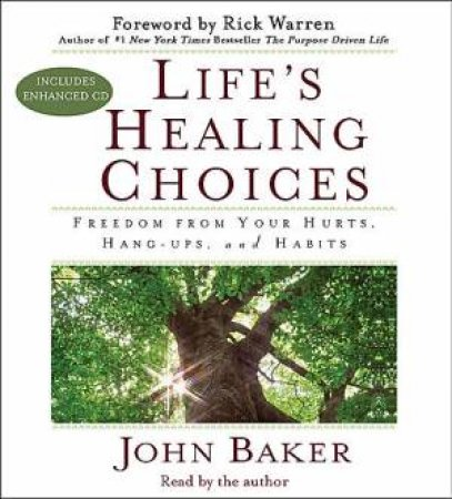 Life's Healing Choices Freedom from Your Hurts, Hang-ups and Habits by John Baker